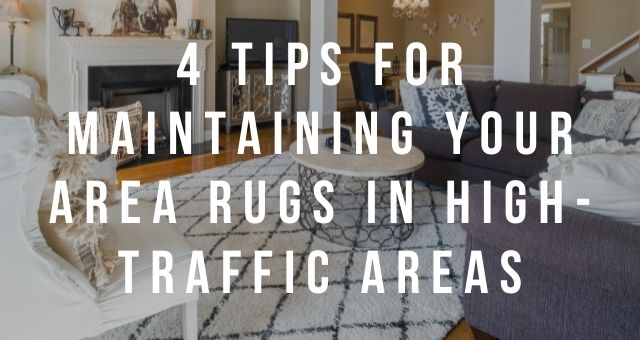4 Tips for Maintaining Your Area Rugs in High-Traffic Areas