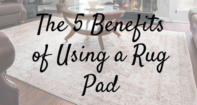 The 5 Benefits of Using a Rug Pad